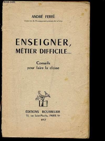 ENSEIGNER, METIER DIFFICILE : CONSEILS POUR FAIRE LA CLASSE (DU CHAPITRE I AU XXVI)