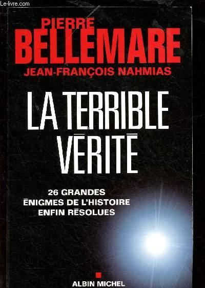 LA TERRIBLE VERITE : 26 GRANDES ENIGMES DE L'HISTOIRE ENFIN RESOLUES
