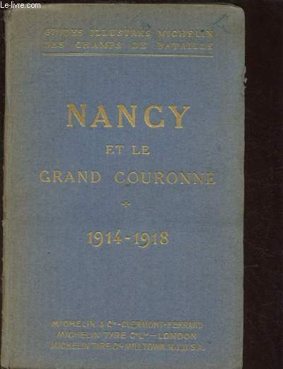 GUIDES ILLUSTRES MICHELIN DES CHAMPS DE BATAILLE : NANCY ET LE GRAND COURONNE 1914-1918