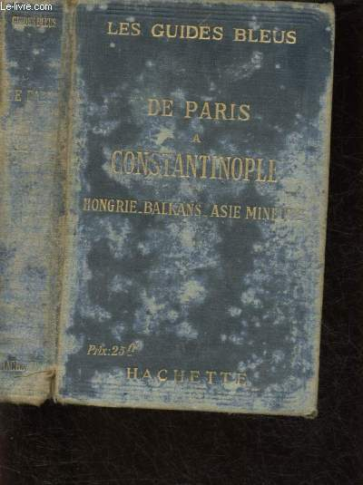 DE PARIS A CONSTANTINOPLE : 14 CARTES, 35 PLANS, 7 ILLUSTRATIONS ET 1 PANORAMA - EDITION D'AVANT GUERRE - REIMPRIMEE EN 1920 - GUIDES BLEUS