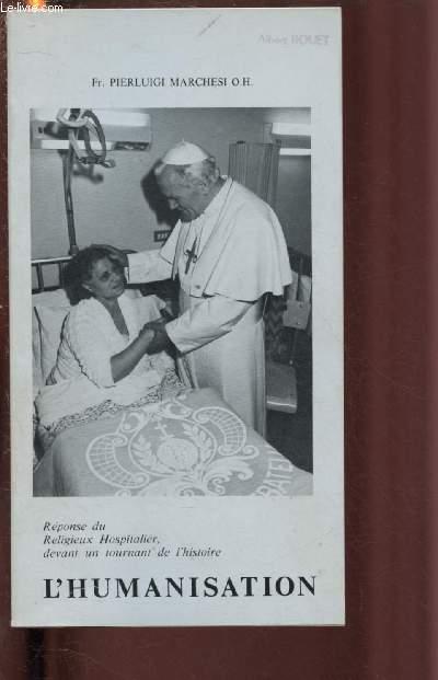 L'HUMANISATION : Réponse du Religieux Hospitalier, devant un tournant de l'histoire (L'humanisation, mission impossible à proroger / S'humaniser pour humaniser / Vers l'alliance avec le malade,etc)