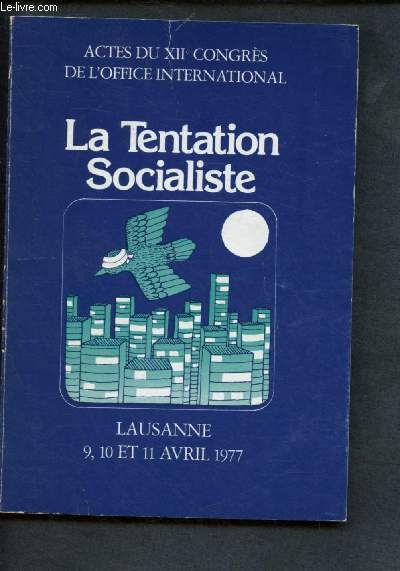 ACTES DU XIIe CONGRES DE L'OFFICE INTERNATIONAL : LA TENTATION SOCIALISTE - LAUSANNE, 9,10,11 AVRIL 1977