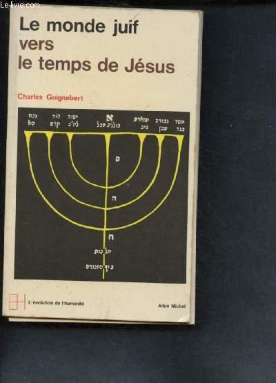 LE MONDE JUIF VERS LE TEMPS DE JESUS (DES PROPHETES A JESUS) - COLLECTION