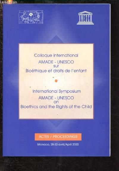 COLLOQUE INTERNATIONAL AMADE-UNESCO  SUR BIOETHIQUE ET DROITS DE L'ENFANT / INTERNATIONAL SYMPOSIUM AMADE-UNESCO ON BIOETHICS AND THE RIGHTS OF THE CHILD (28-30 Avril/April 2000)