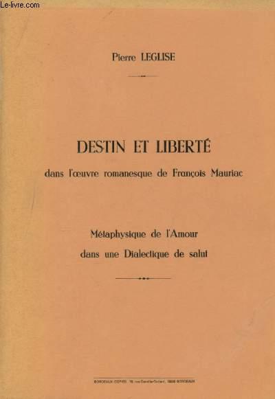 DESTIN ET LIBERTE DANS L'OEUVRE ROMANESQUE DE FRANCOIS MAURIAC - METAPHYSIQUE DE L'AMOUR DANS UNE DIALECTIQUE DE SALUT (THESE POUR LE DOCTOAT -UNIVERSITE DE PARIS IV- PARIS-SORBONNE)