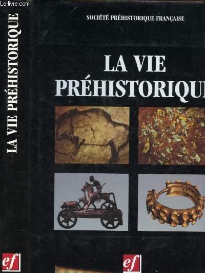 LA VIE PREHISTORIQUE ( l'homme et ses techniques - pratiques économiques et modes de vie - phases culturelles et organisation sociale - l'art et la religion etc.)