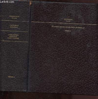 TOME II / ETUDES DE PSYCHOLOGIE SEXUELLE : L'IMPULSION SEXUELLE + LA SELECTION SEXUELLE CHEZ L'HOMME