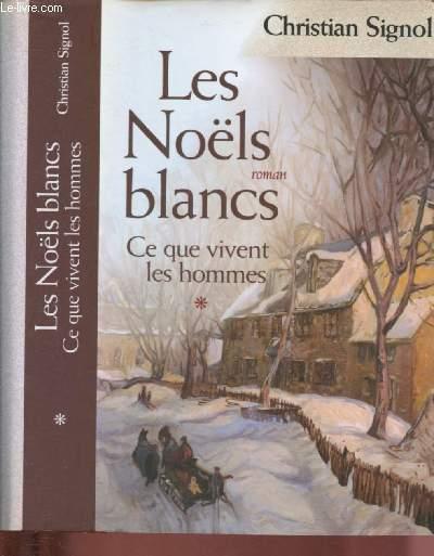TOME 1 - CE QUE VIVENT LES HOMMES - LES NOELS BLANCS (ROMAN)