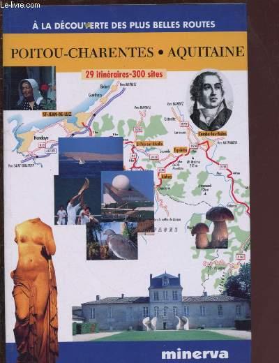 A LA DECOUVERTE DES PLUS BELLES ROUTES : POITOU-CHARENTES - AQUITAINE : 29 itineraires, 300 sites