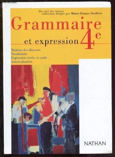 GRAMMAIRE ET EXPRESSION 4e : Maitrise des discours - Vocabulaire - Expression écrite et orale - Autoévaluation