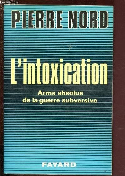 L'INTOXICATION - ARME ABSOLUE DE LA GUERRE SUBVERSIVE