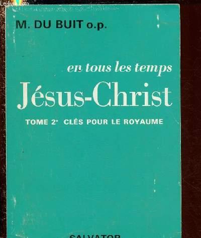 TOME 2° : CLES POUR LE ROYAUME / EN TOUS LES TEMPS - JESUS-CHRIST