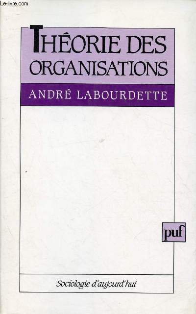 THEORIE DES ORGANISATIONS / 1. Les micro-analyses de l'organisation, 2. Les macro-analyses de l'organisation, 3. Les liaisons entre micro- et macro-analyses de l'organisation...