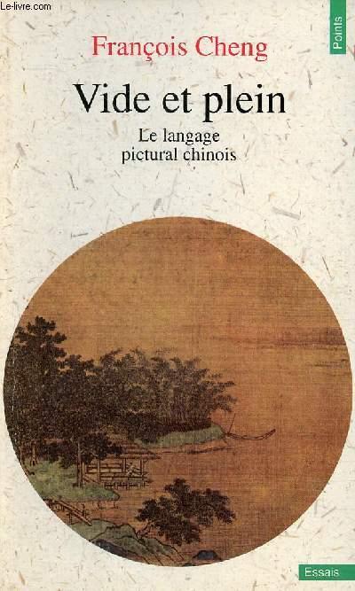VIDE ET PLEINS - LE LANGAGE PICTURAL CHINOIS / L'art pictural chinois à partir de la notion du Vide, L'art pictural chinois à partir de l'oeuvre de Shih-t'ao...