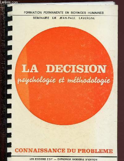 LA DECISION : PSYCHOLOGIE ET LETHODOLOGIE - CONNAISSANCE DU PROBLEMES + APPLICATIONS PRATIQUES / COLLECTION