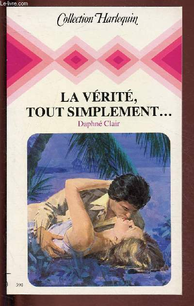LA VERITE TOUT SIMPLEMENT ... / COLLECTION HARLEQUIN N°390