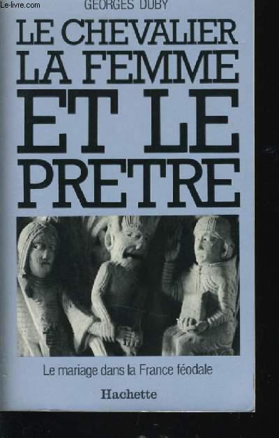 LE CHEVALIER LA FEMME ET LE PRETRE - le mariage dans la France féodale