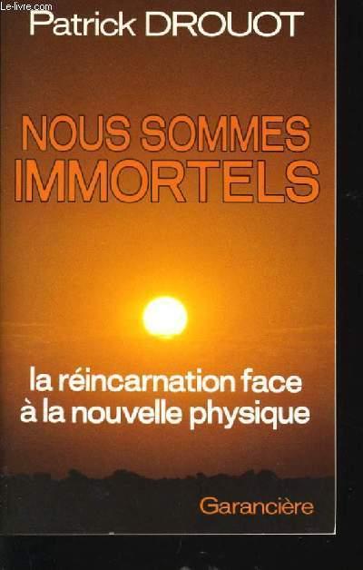 NOUS SOMMES IMMORTELS - la réincarnation face à la nouvelle physique