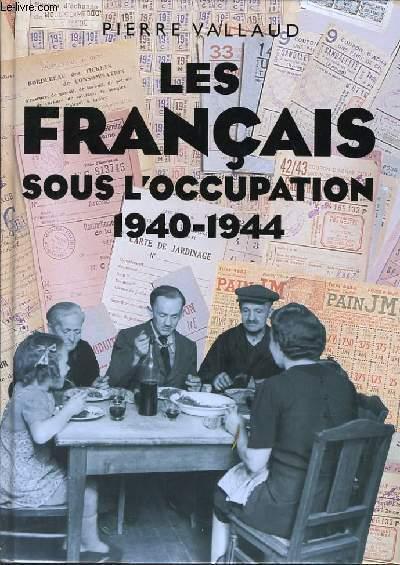 LES FRANCAIS OUS L'OCCUPATION 1940-1944