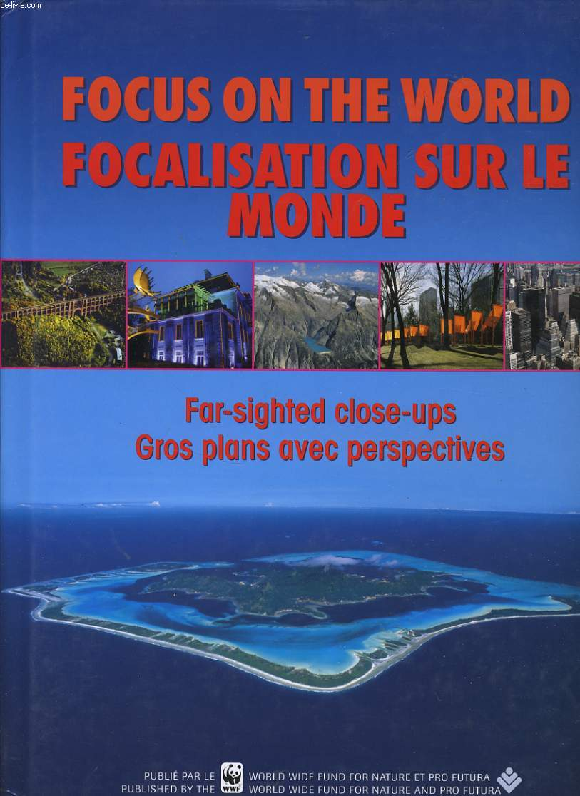 FOCUS ON THE WORLD far sighted close ups / FOCALISATION SUR LE MONDE gros plans avec perspectives