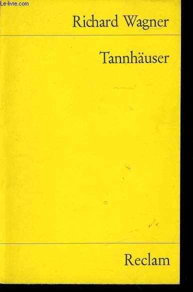 TANNHÄUSER und der sängerkrieg auf watburg romantische oper in drei aufzügen vollständiges buch neu herausgegeben und eingeleitet von wihelm zentner