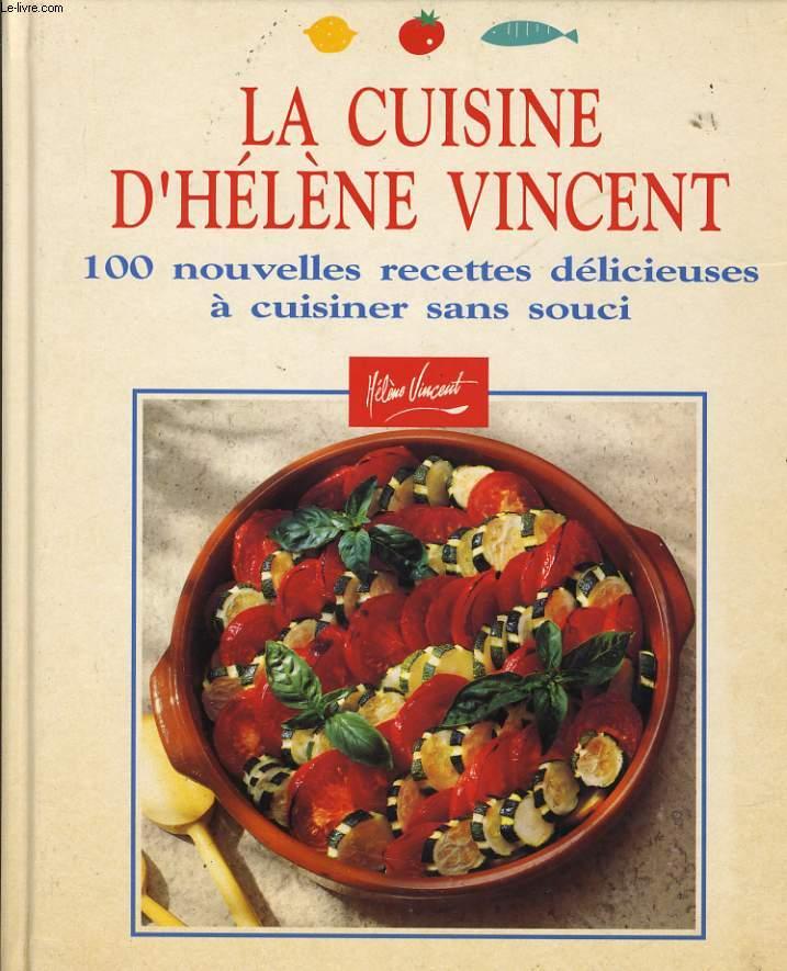 LA CUISINE D'HELENE VINCENT 100 nouvelles recettes délicieuses à cuisiner sans souci