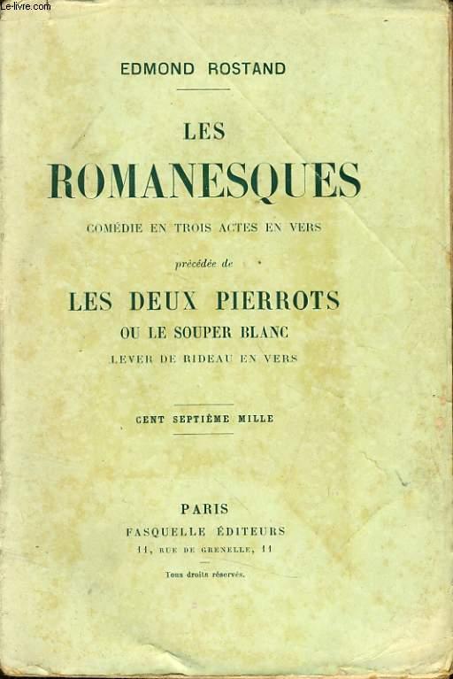 LES ROMANESQUES comédie en trois actes en vers précédé de : Les deux pierrots ou le souper blanc lever de rideau en vers