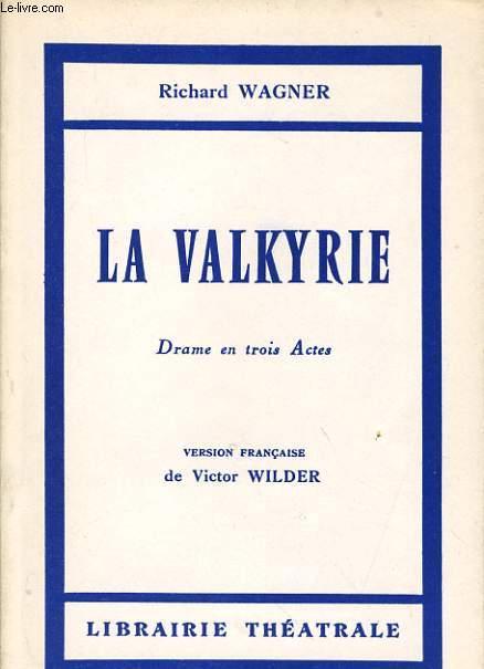 LA VALKYRIE drame en 3 actes première journée de la triologie - L'anneau du Nibelung