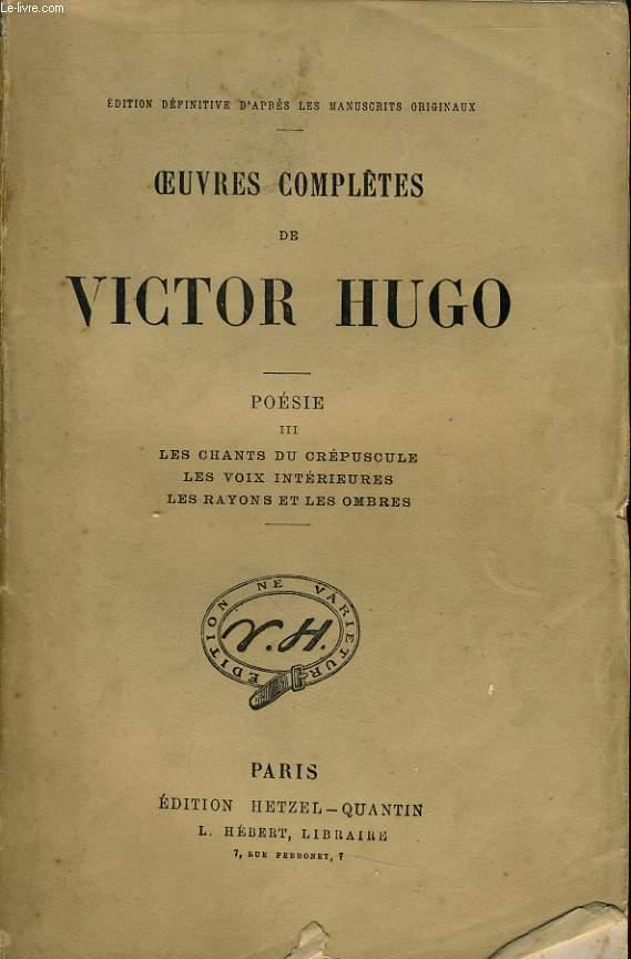 OEUVRES COMPLETES DE VICTOR HUGO - Poésie III : Les chants du crépuscule, les voix intérieures, les rayons et les ombres