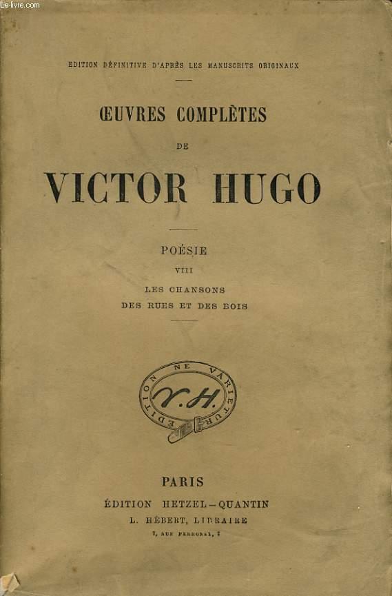 OEUVRES COMPLETES DE VICTOR HUGO - Poésie VIII :Les chansons des rues et des bois