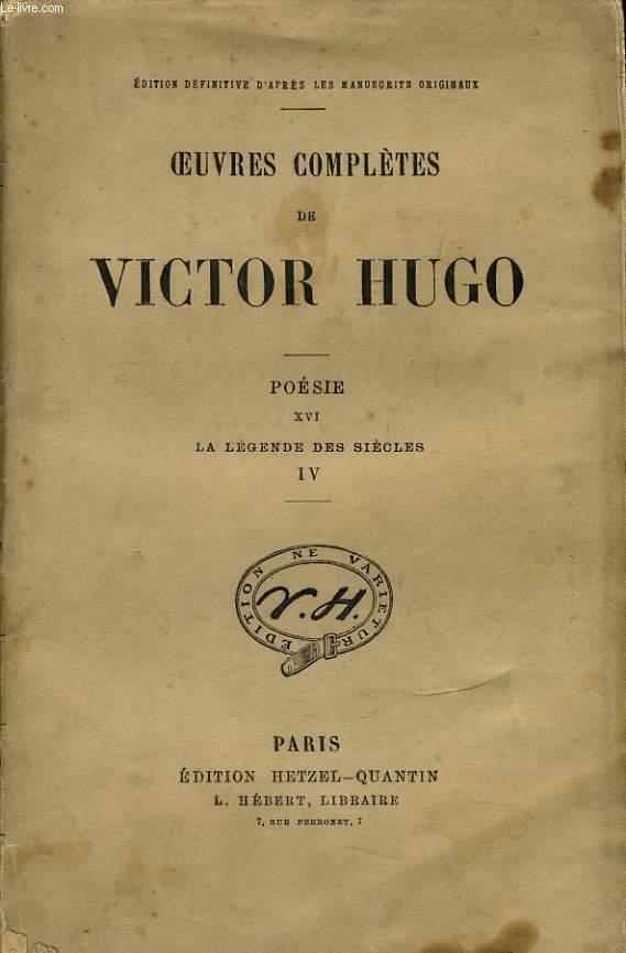 OEUVRES COMPLETES DE VICTOR HUGO - Poésie XVI : La légende des siècle IV