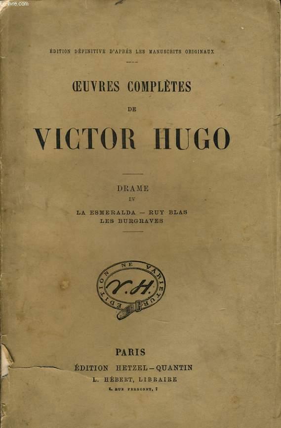 OEUVRES COMPLETES DE VICTOR HUGO - Drame IV : La Esmeralda, Ruy Blas, Les burgraves