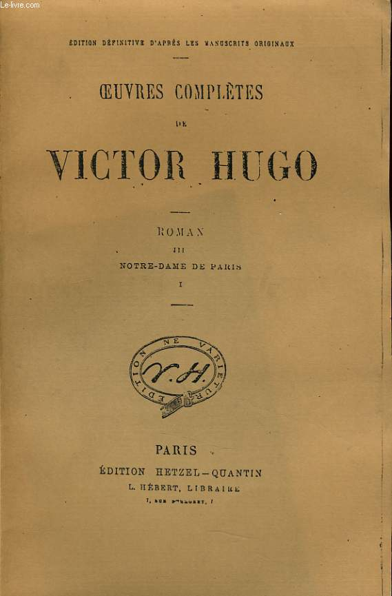 OEUVRES COMPLETES DE VICTOR HUGO - Roman III : Notre dame de Paris I