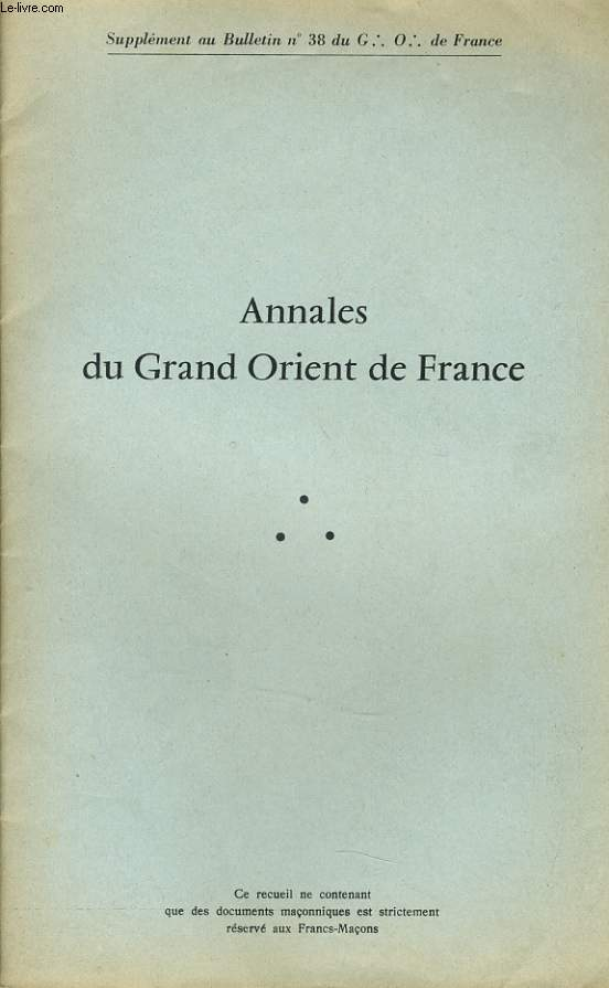 ANNALES DU GRAND ORIENT DE FRANCE (supplément au Bulletin n°38 du G.O de France) : Annales du G.O.D.F, la vie et l'esprit de nos LL, les échos de l'étranger