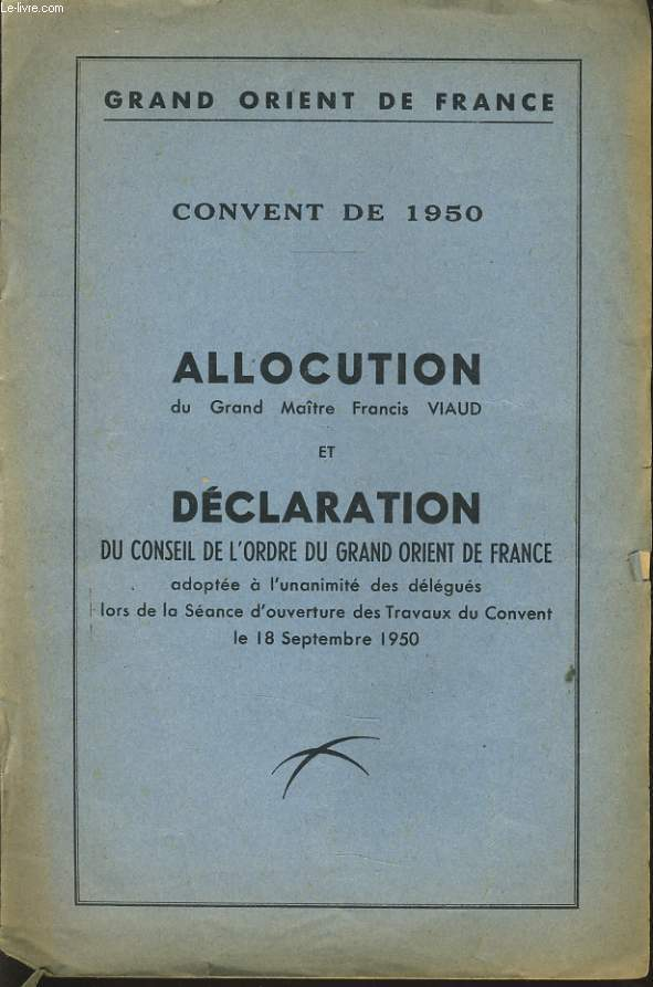 GRAND ORIENT DE FRANCE convent de 1950  ALLOCUTION du grand maître Francis VIAUD et DECLARATION  du conseil de l'ordre du grand orient de France