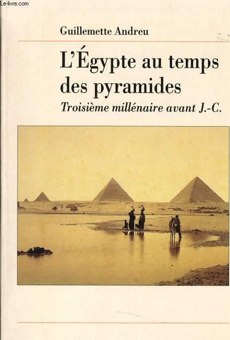 L'EGYPTE AU TEMPS DES PYRAMIDES troisième millénaire avant J.-C.