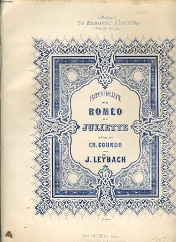FANTAISIE SUR ROMEO & JULIETTE opéra de CH. COUNOD à Mme LA BARONNE SEGUIER née de GOYON