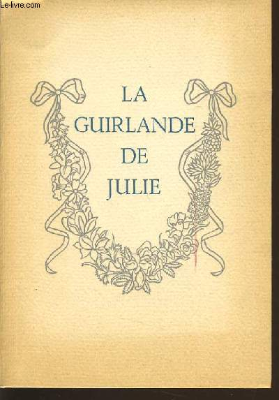 LA GUIRLANDE DE JULIE offerte à mademoiselle de Rambouillet Julie-Lucine d'ANGENNES