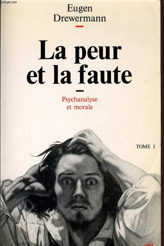 LA PEUR ET LA FAUTE Tome 1 - psychanalyse et morale