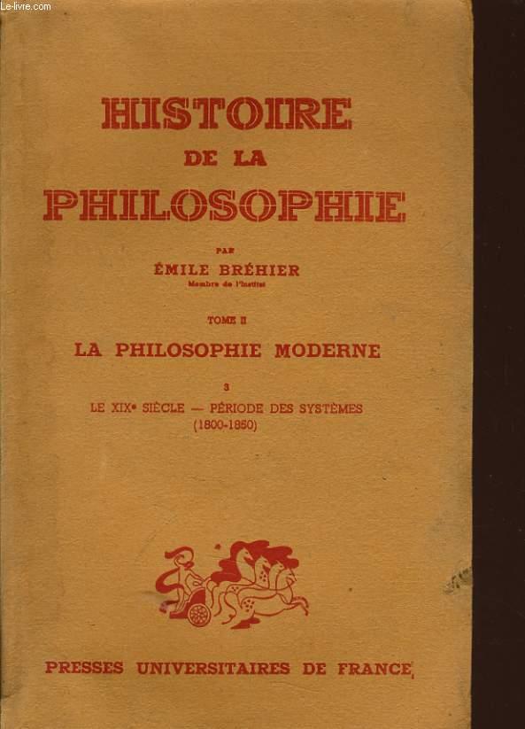 HISTOIRE DE LA PHILOSOPHIE tome 2 la philosophie moderne : Le XIXe siècle - période des systèmes (1800-1850)