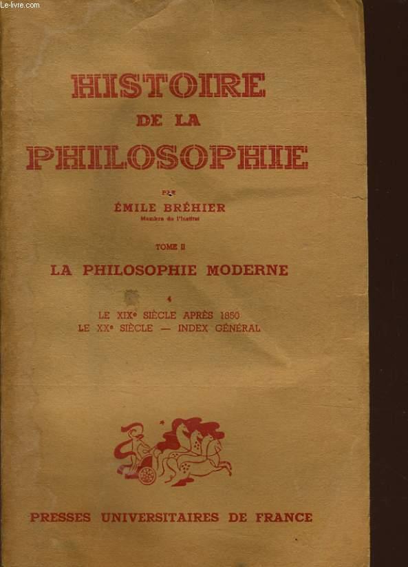 HISTOIRE DE LA PHILOSOPHIE tome 2 la philosophie moderne : Le XIXe siècle après 1850- Le XXe siècle index général