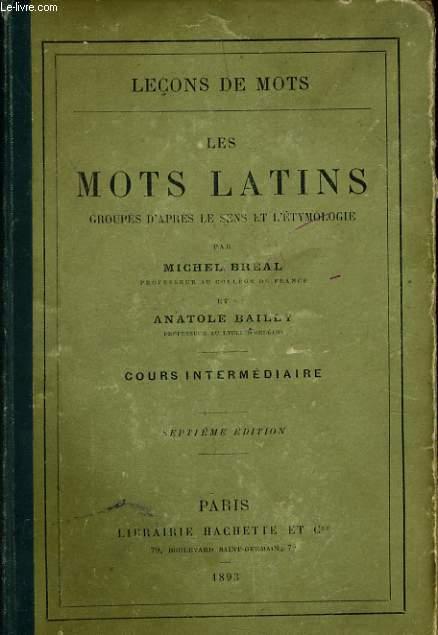 LECONS DE MOTS : les mots latins groupés d'après le sens et l'étymologie - cours intermédiaire