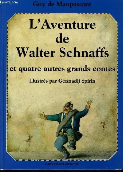 L'AVENTURE DE WALTER SCHNAFFS et quatre autres grands contes