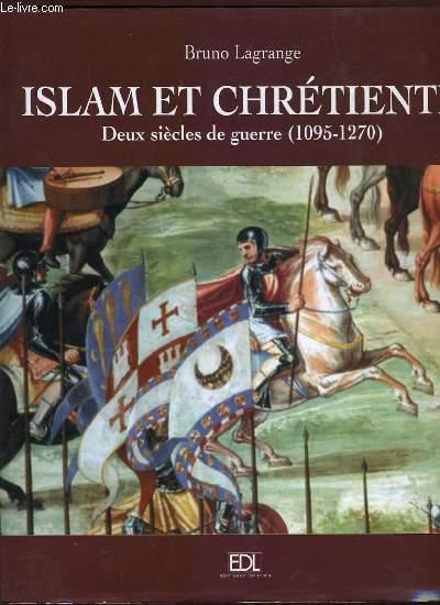 ISLAM ET CHRETIENTE deux siècles de guerre (1095-1270)