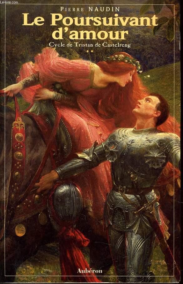 LE POURSUIVANT D'AMOUR  cycle de Tristan de Castelreng