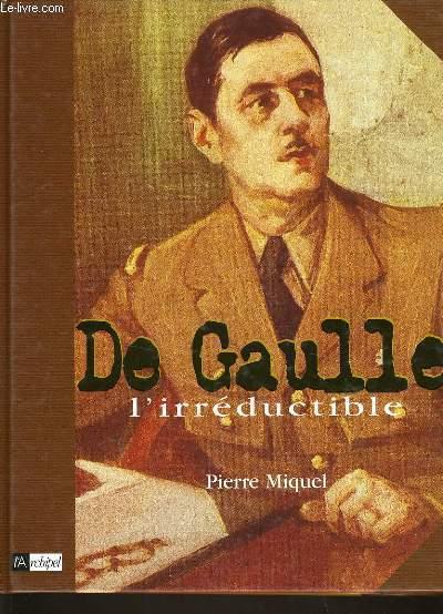 DE GAULLE l'irréductible