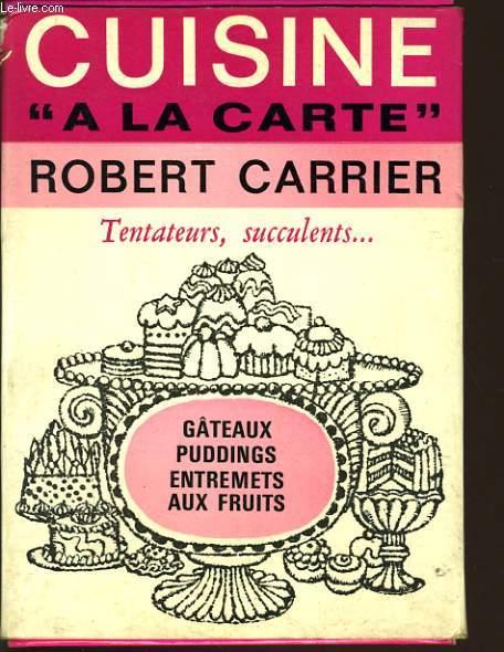 CUISINE A LA CARTE : Gateaux, puddings, entremets aux fruits