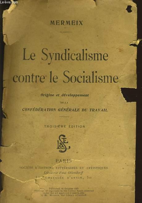 LE SYNDICALISME CONTRE LE SOCIALISME origine et developpement de la confederation générale du travail