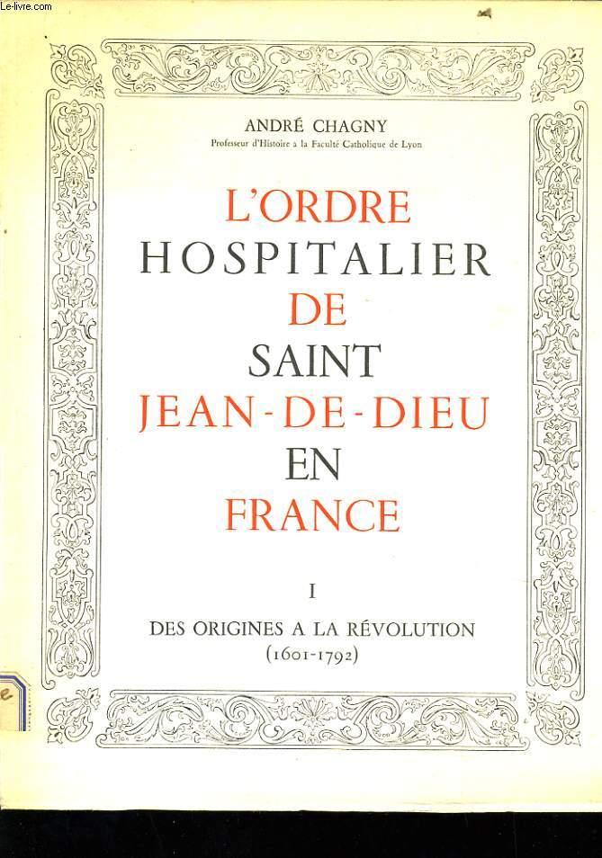 L'ORDRE HOSPITALIER DE SAINT JEAN DE DIEU EN FRANCE en deux volumes : Des origines à la révolution (1601-1792) / Depuis la révolution