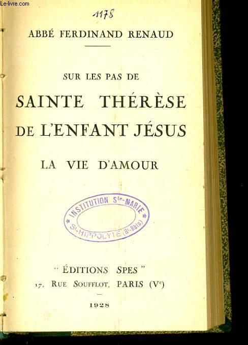 SUR LES PAS DE SAINTE THERESE DE L'ENFANT JESUS LA VIE D'AMOUR